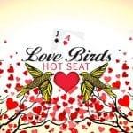 Love Bird Hot Seat Promotion