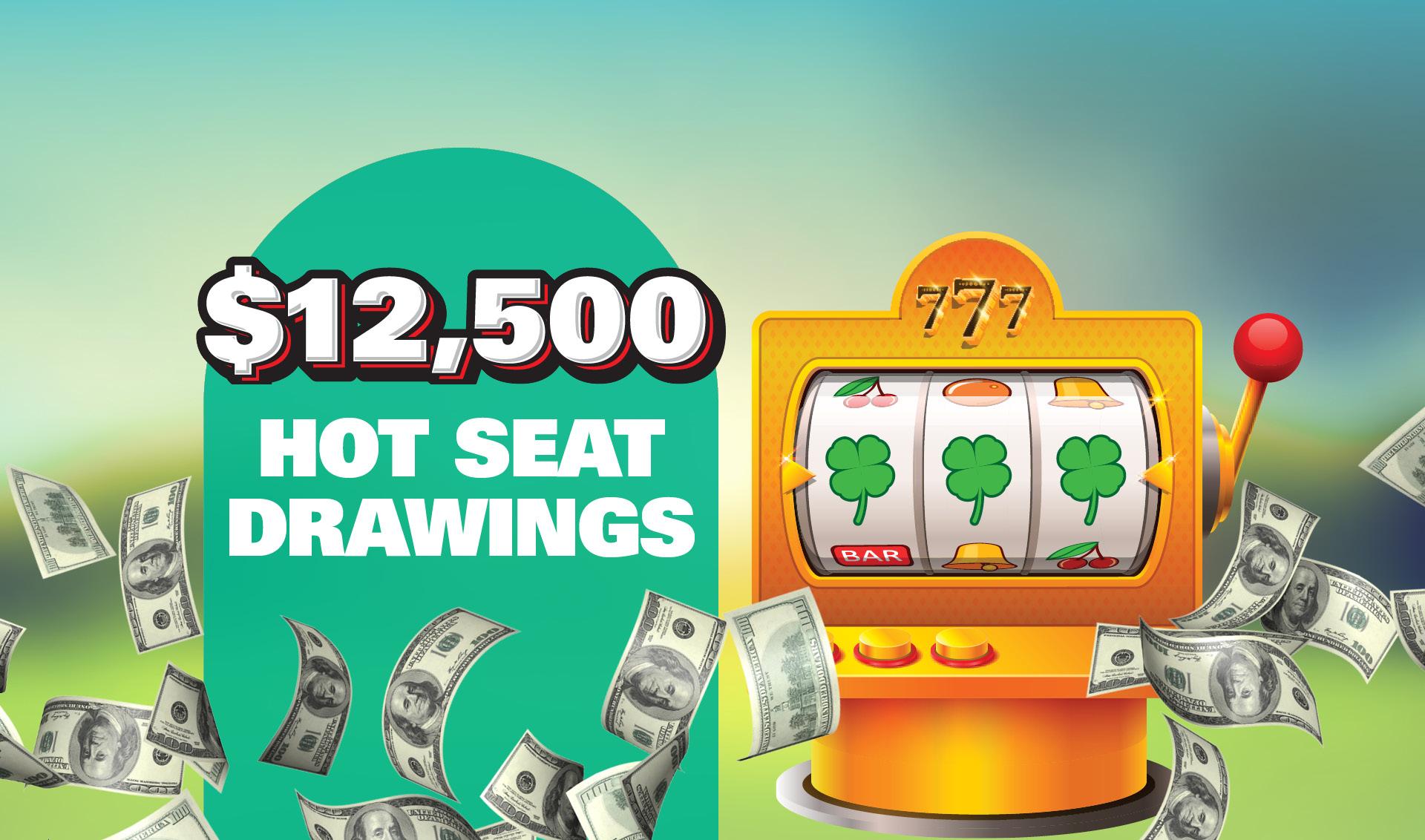 $12,500 Hot Seat Drawings