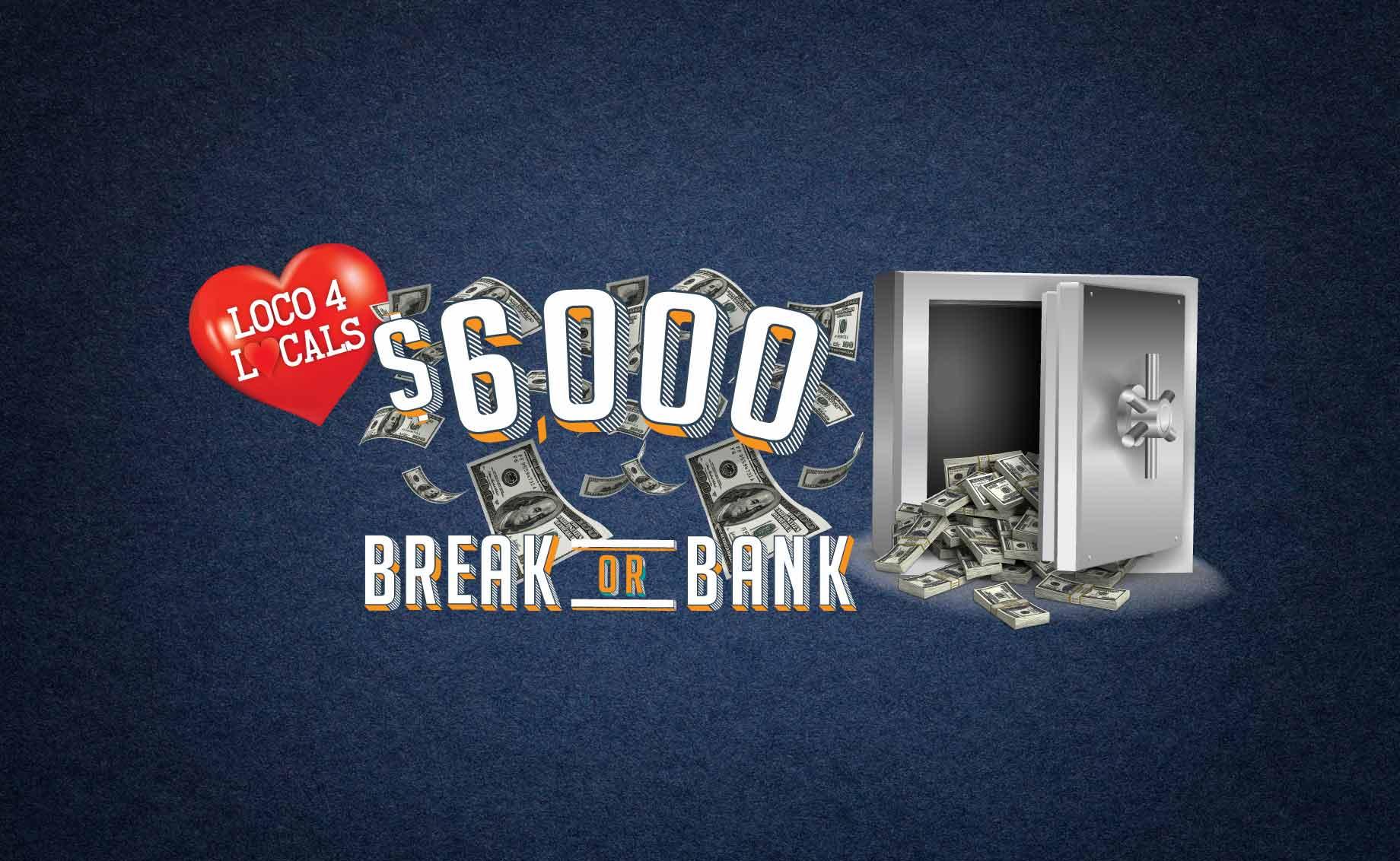 Loco 4 Locals – $6,000 Break or Bank