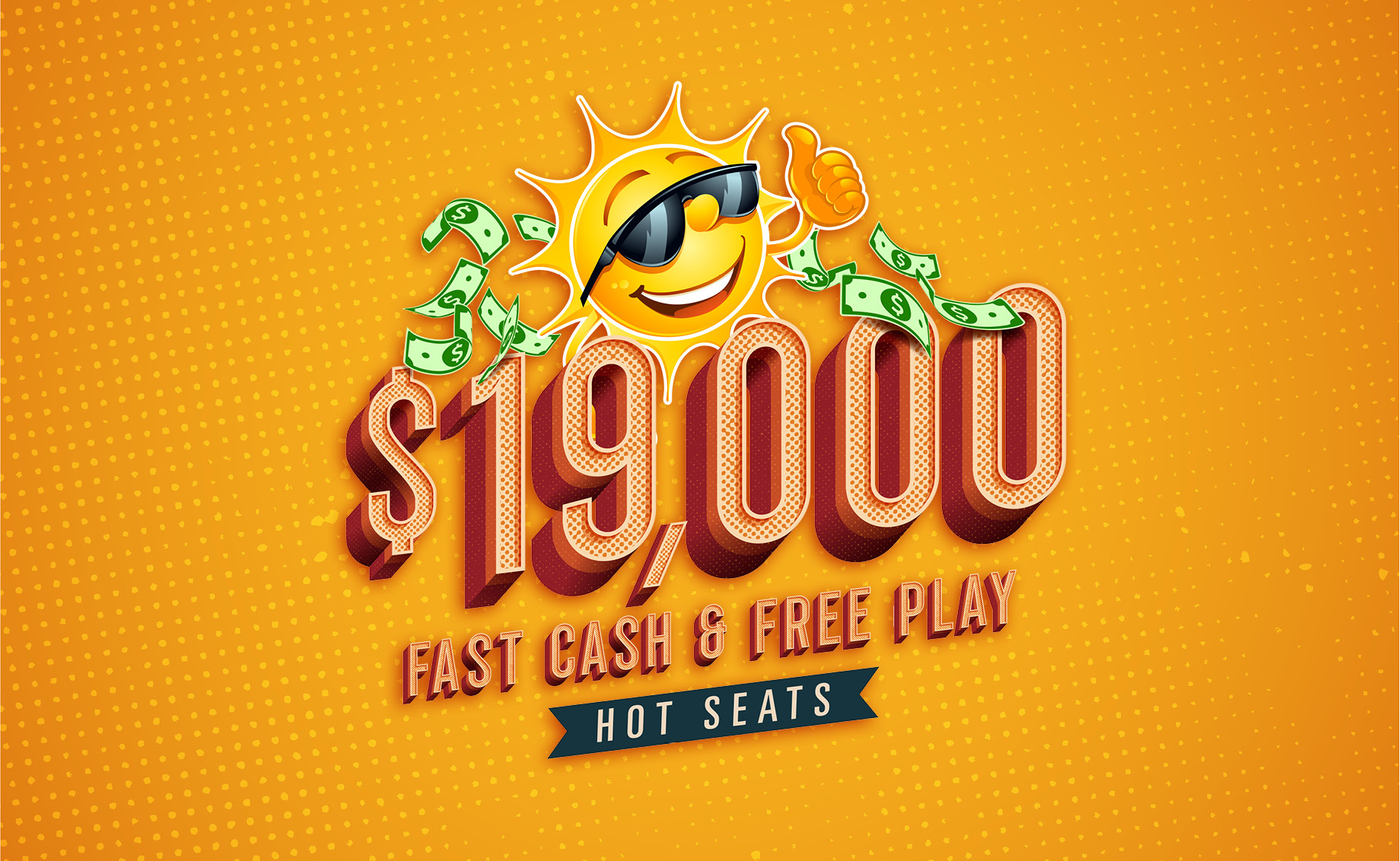 $19,000 Fast Cash and Free Play Hot Seats
