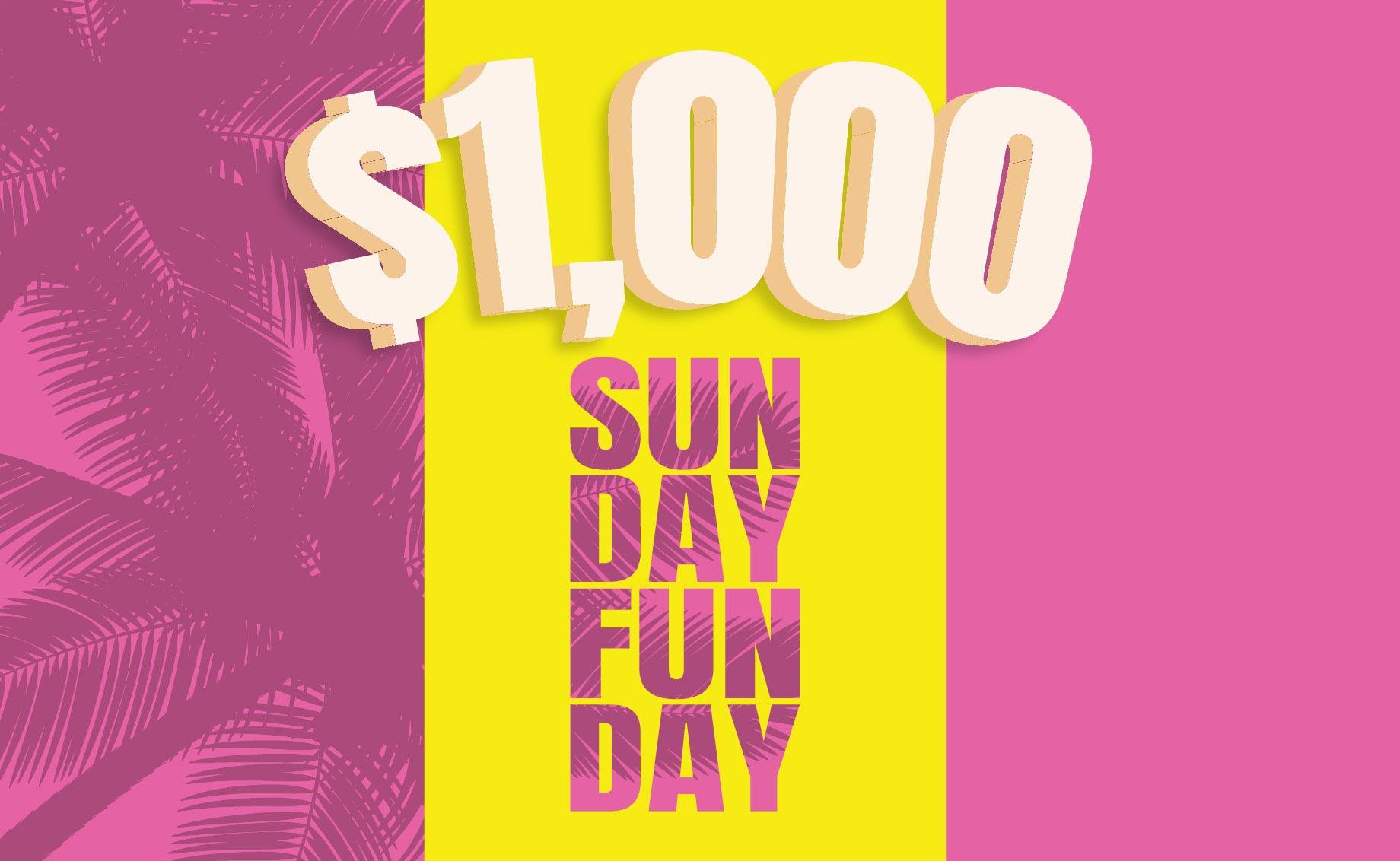 $1,000 Sunday Funday
