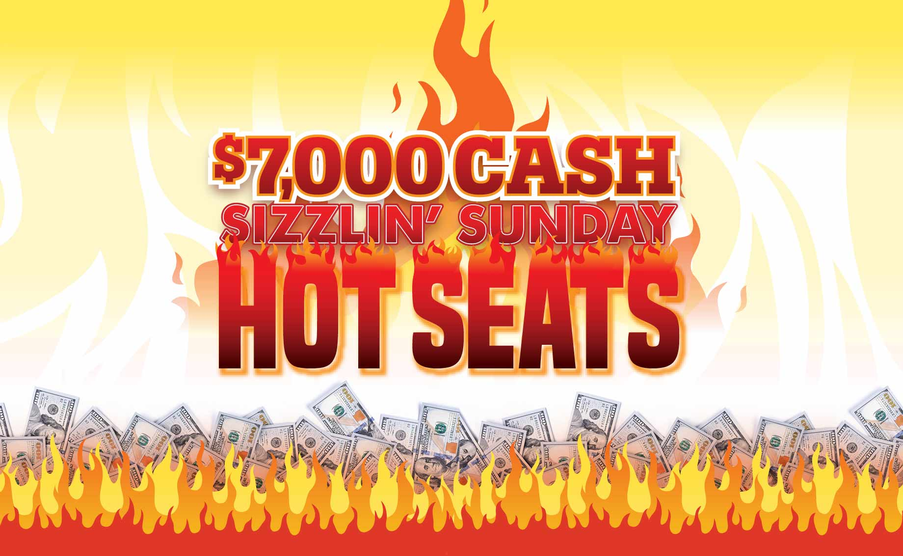 $7,000 Cash Sizzlin' Sunday Hot Seats