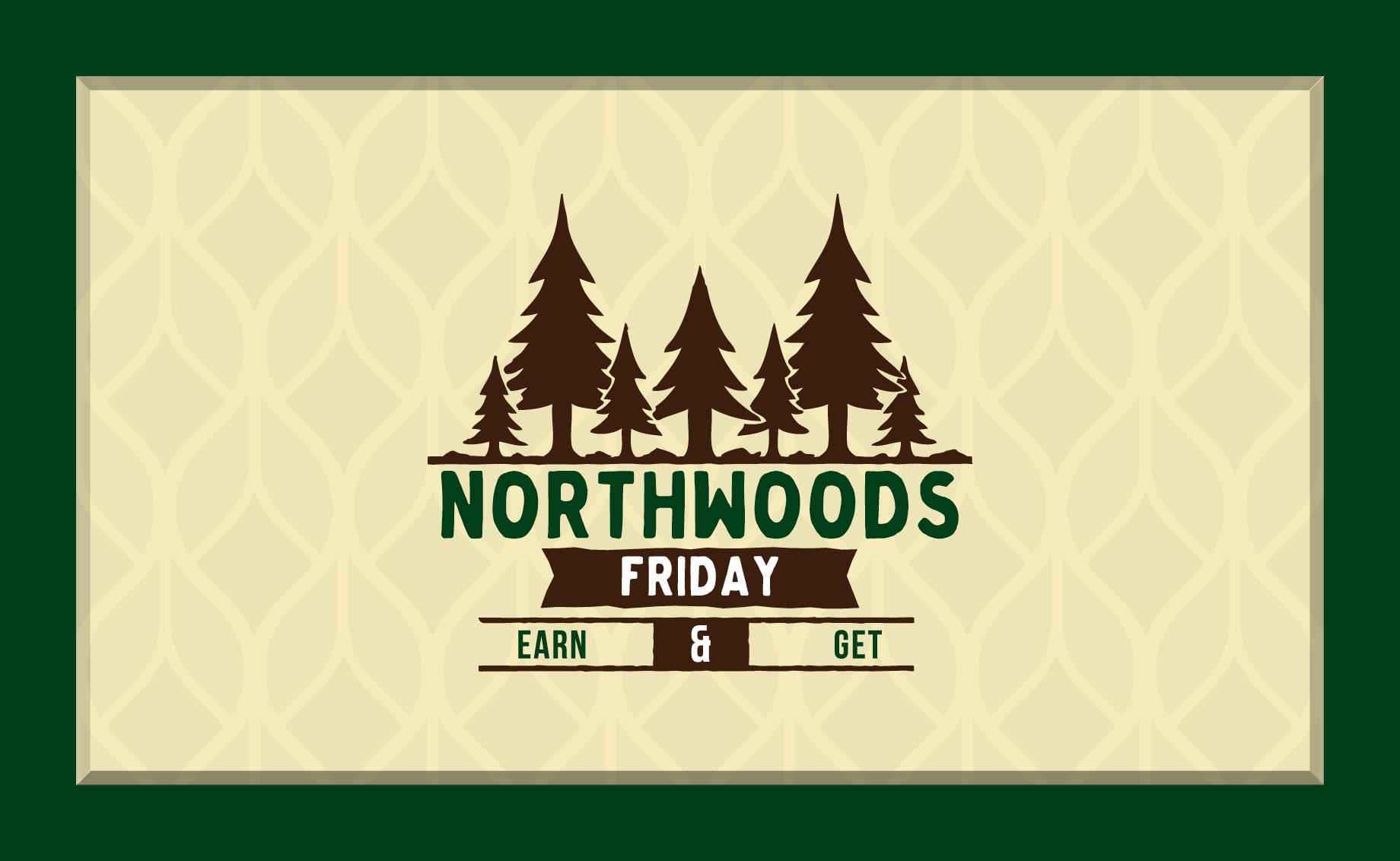 Northwoods Earn & Get