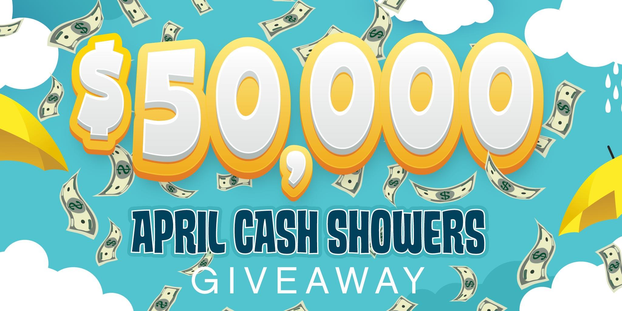 $50,000 April Cash Showers Giveaway