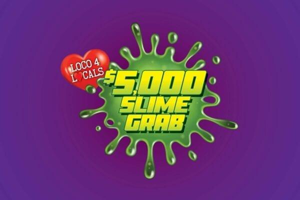 Loco 4 Locals – $5,000 Slime Grab