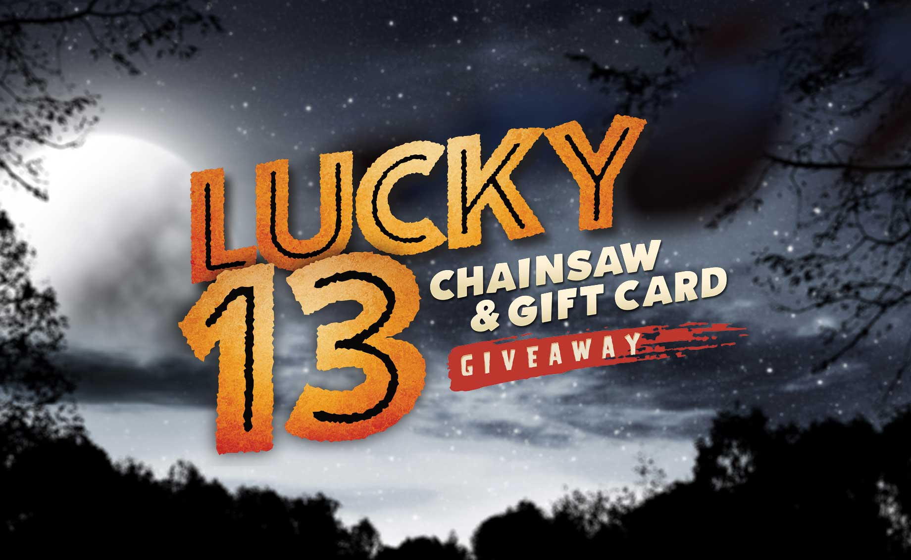 Lucky 13 Chainsaw & Gift Card Giveaway