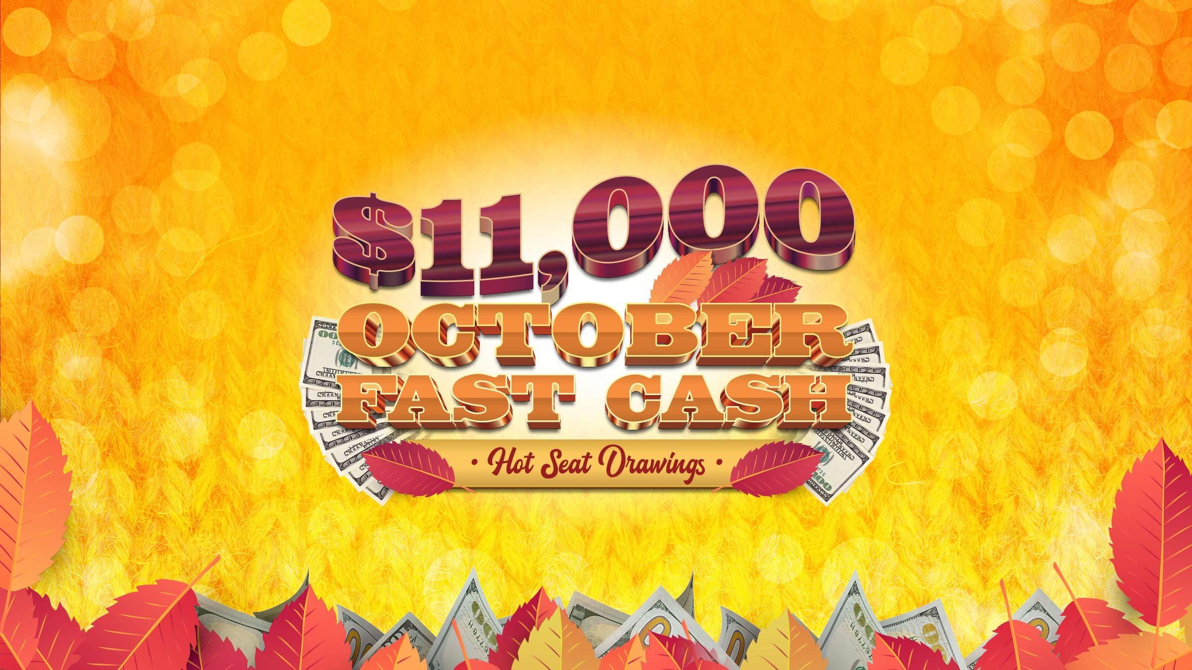 $11,000 October Fast Cash Hot Seat Drawings