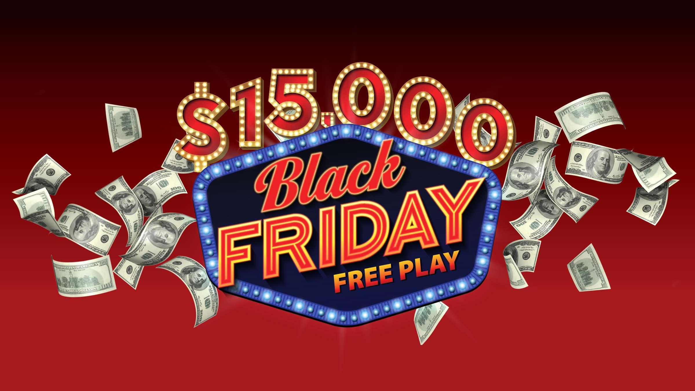 $15,000 Black Friday Free Play