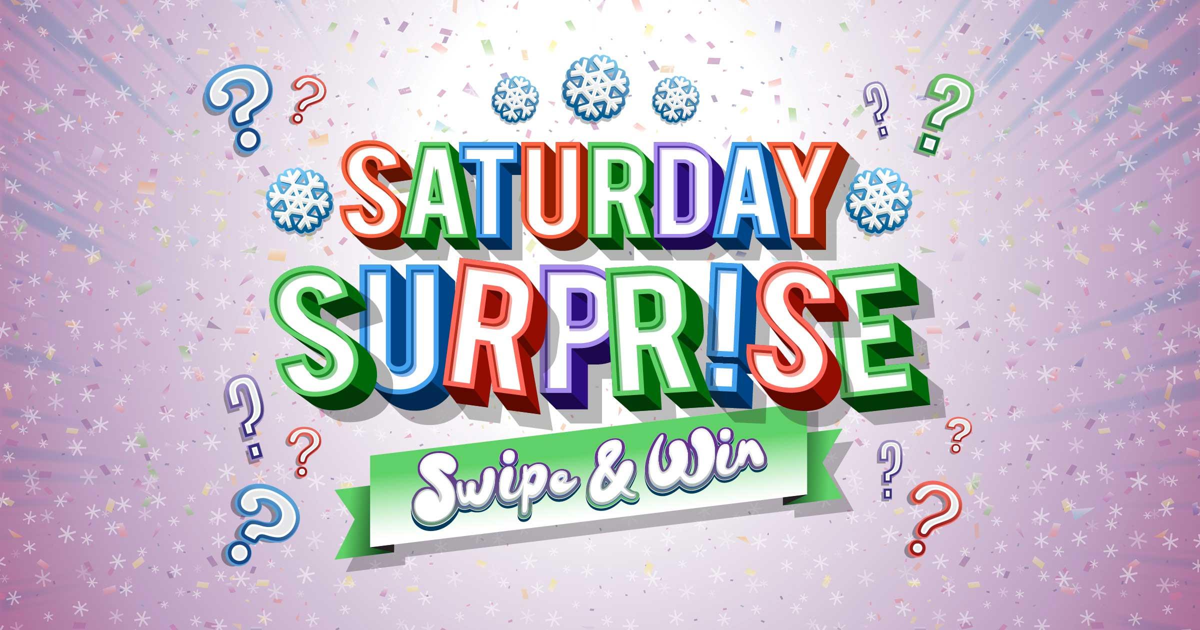 Saturday Surprise Swipe & Win