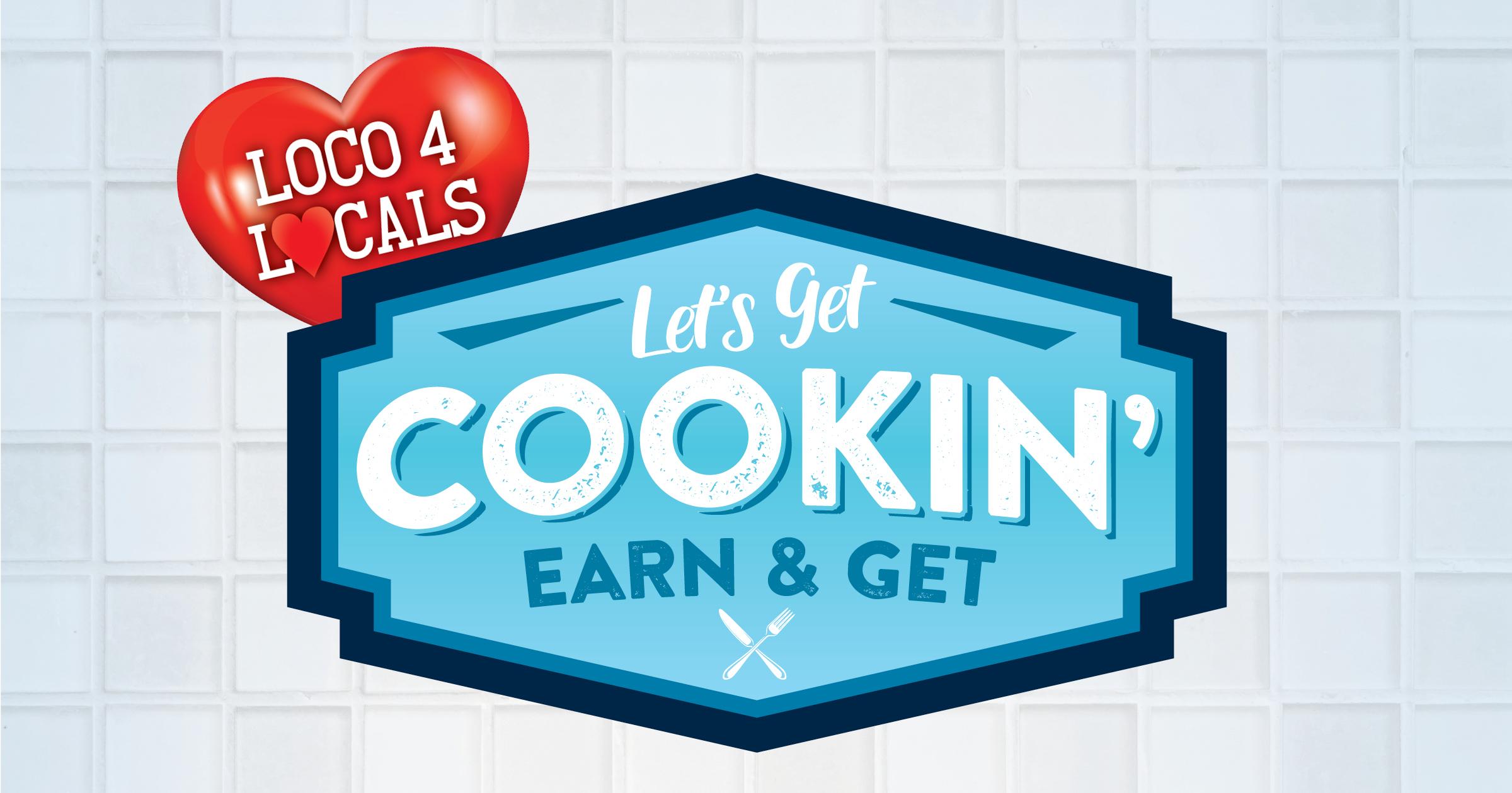 Loco 4 Locals – Let's Get Cookin' Earn & Get