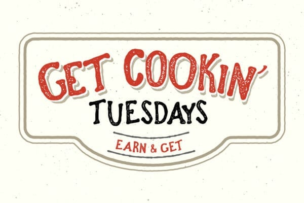 Get Cookin' Tuesdays Earn and Get